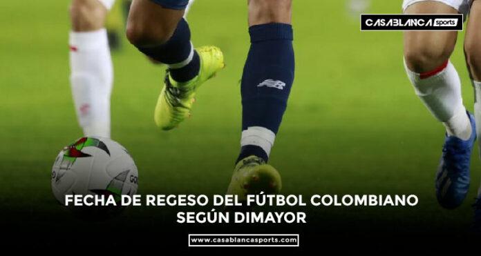 FECHA DE REGESO DEL FÚTBOL COLOMBIANO SEGÚN DIMAYOR luis Fernando Jaramillo