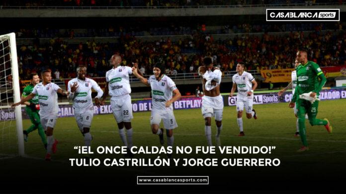 """""""¡El Once Caldas no fue vendido!"""" Tulio Castrillón y Jorge Guerrero"""