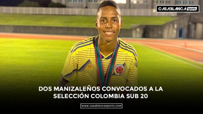 DOS MANIZALEÑOS CONVOCADOS A LA SELECCIÓN COLOMBIA SUB 20 ALEJANDRO GARCIA ANDRES FERRIN ONCE CALDAS