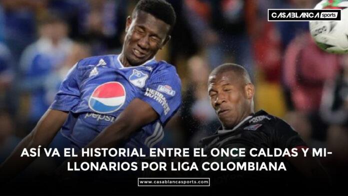 Así va el historial entre el Once Caldas y Millonarios por Liga colombiana